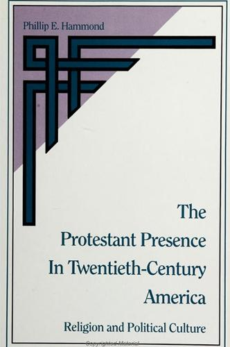 The Protestant Presence in Twentieth-Century America: Religion and Political Culture - SUNY series in Religion, Culture, and Society (Paperback)