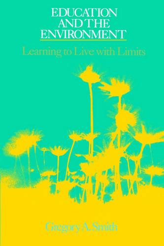 Education and the Environment: Learning to Live with Limits - SUNY series, Global Conflict and Peace Education (Paperback)