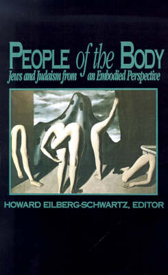 People of the Body: Jews and Judaism from an Embodied Perspective - SUNY series, The Body in Culture, History, and Religion (Paperback)