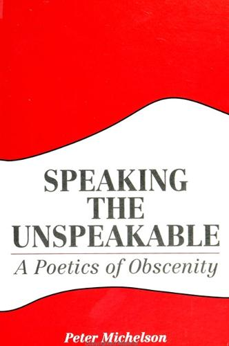 Speaking the Unspeakable: A Poetics of Obscenity - SUNY series, The Margins of Literature (Paperback)