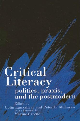 Critical Literacy: Politics, Praxis, and the Postmodern - SUNY Series, Teacher Empowerment and School Reform (Paperback)