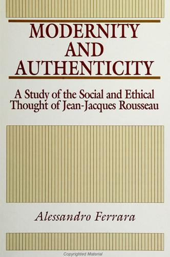 Modernity and Authenticity: A Study of the Social and Ethical Thought of Jean-Jacques Rousseau - SUNY series in Social and Political Thought (Paperback)