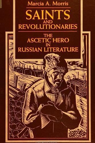 Saints and Revolutionaries: The Ascetic Hero in Russian Fiction (Paperback)