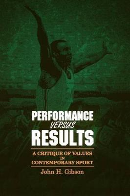 Performance versus Results: A Critique of Values in Contemporary Sport - SUNY series, The Philosophy of Education (Paperback)