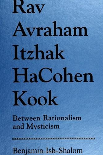 Rav Avraham Itzhak Hacohen Kook: Between Rationalism and Mysticism - SUNY series in Judaica:  Hermeneutics, Mysticism, and Religion (Hardback)