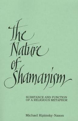The Nature of Shamanism: Substance and Function of a Religious Metaphor (Paperback)