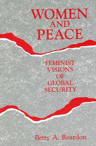 Women and Peace: Feminist Visions of Global Security - SUNY series, Global Conflict and Peace Education (Paperback)