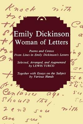 Emily Dickinson, Woman of Letters: Poems and Centos From Lines in Emily Dickinson's Letters (Paperback)