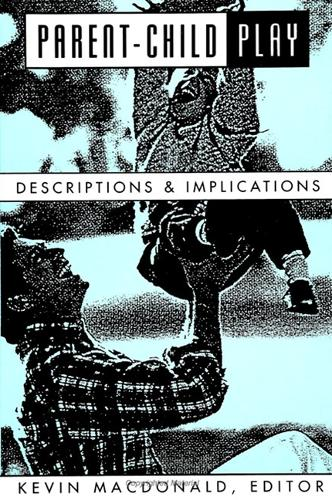 Parent-Child Play: Descriptions and Implications - SUNY series, Children's Play in Society (Paperback)