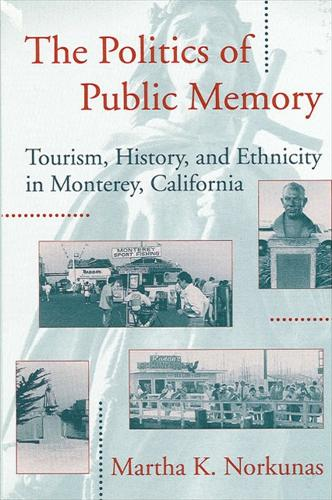 The Politics of Public Memory: Tourism, History, and Ethnicity in Monterey, California - SUNY series in Advances in Applied Anthropology (Paperback)