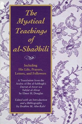 The Mystical Teachings of al-Shadhili: Including His Life, Prayers, Letters, and Followers. A Translation from the Arabic of Ibn al-Sabbagh's Durrat al-Asrar wa Tuhfat al-Abrar - SUNY series in Islam (Paperback)