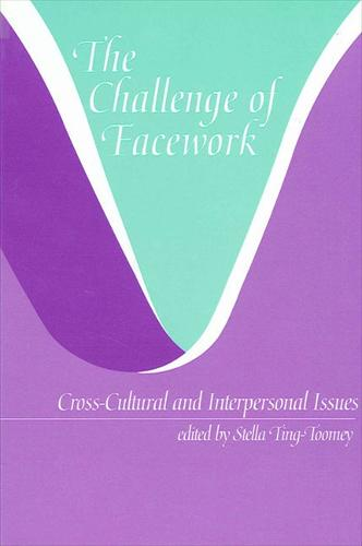 The Challenge of Facework: Cross-Cultural and Interpersonal Issues - SUNY series, Human Communication Processes (Paperback)