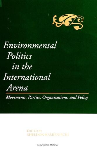 Environmental Politics in the International Arena: Movements, Parties, Organizations, and Policy - SUNY series in Environmental Public Policy (Paperback)