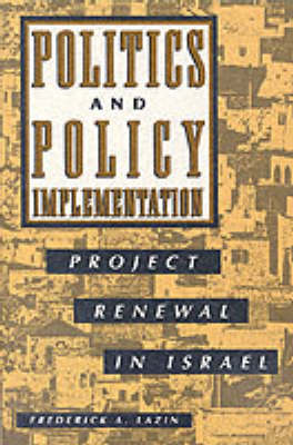 Politics and Policy Implementation: Project Renewal in Israel - SUNY series in Israeli Studies (Paperback)