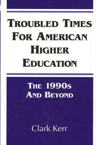 Troubled Times for American Higher Education: The 1990s and Beyond - SUNY series, Frontiers in Education (Paperback)