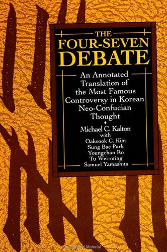 The Four-Seven Debate: An Annotated Translation of the Most Famous Controversy in Korean Neo-Confucian Thought - SUNY series in Korean Studies (Hardback)