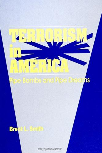 Terrorism in America: Pipe Bombs and Pipe Dreams - SUNY series in New Directions in Crime and Justice Studies (Paperback)