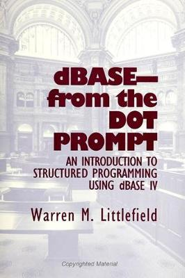 dBASE-From the Dot Prompt: An Introduction to Structured Programming Using dBASE IV (Paperback)