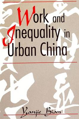 Work and Inequality in Urban China - SUNY series in the Sociology of Work and Organizations (Paperback)