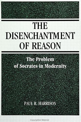 The Disenchantment of Reason: The Problem of Socrates in Modernity - SUNY series in Social and Political Thought (Paperback)