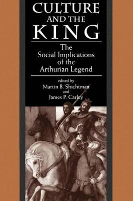 Culture and the King: The Social Implications of the Arthurian Legend - SUNY series in Medieval Studies (Paperback)