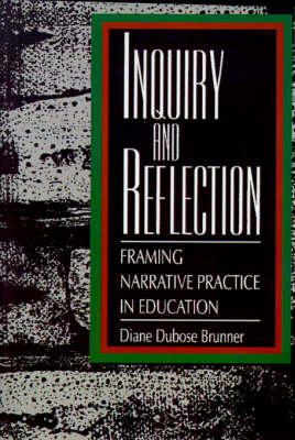 Inquiry and Reflection: Framing Narrative Practice in Education - SUNY Series, Teacher Empowerment and School Reform (Paperback)