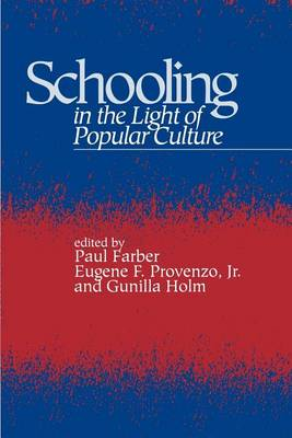 Schooling in the Light of Popular Culture - SUNY series, Education and Culture: Critical Factors in the Formation of Character and Community in American Life (Paperback)