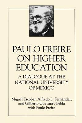 Paulo Freire on Higher Education: A Dialogue at the National University of Mexico - SUNY Series, Teacher Empowerment and School Reform (Paperback)