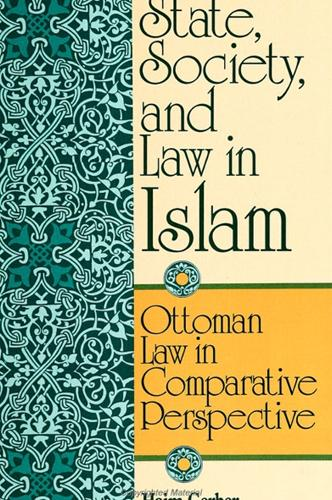 State, Society, and Law in Islam: Ottoman Law in Comparative Perspective (Paperback)