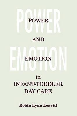 Power and Emotion in Infant-Toddler Day Care - SUNY series, Early Childhood Education: Inquiries and Insights (Paperback)