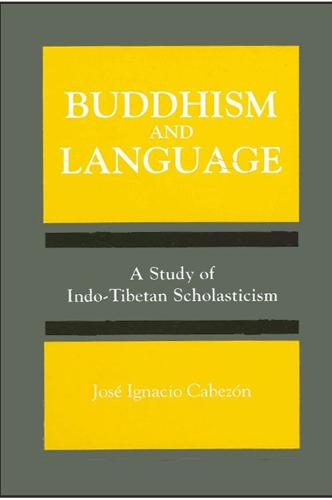 Buddhism and Language: A Study of Indo-Tibetan Scholasticism - SUNY series, Toward a Comparative Philosophy of Religions (Paperback)