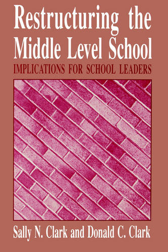 Restructuring the Middle Level School: Implications for School Leaders - SUNY series, Middle Schools and Early Adolescents (Paperback)
