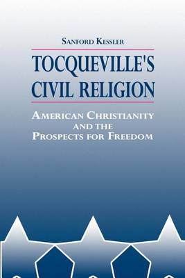 Tocqueville's Civil Religion: American Christianity and the Prospects for Freedom - SUNY series in Religion, Culture, and Society (Paperback)