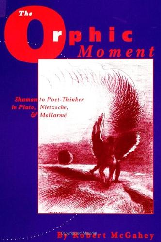 The Orphic Moment: Shaman to Poet-Thinker in Plato, Nietzsche, and Mallarme - SUNY series, The Margins of Literature (Paperback)