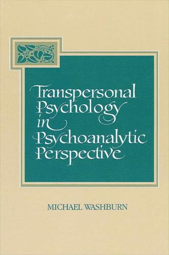 Transpersonal Psychology in Psychoanalytic Perspective - SUNY series in the Philosophy of Psychology (Paperback)