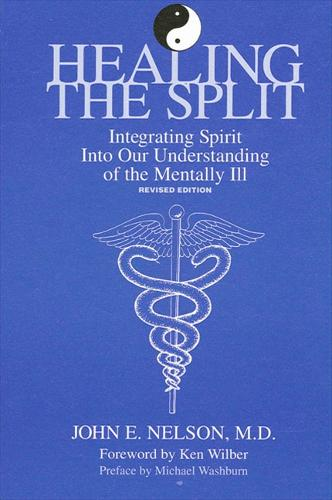 Healing the Split: Integrating Spirit Into Our Understanding of the Mentally Ill, Revised Edition - SUNY series in the Philosophy of Psychology (Paperback)
