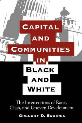 Capital and Communities in Black and White: The Intersections of Race, Class, and Uneven Development - SUNY series, The New Inequalities (Paperback)