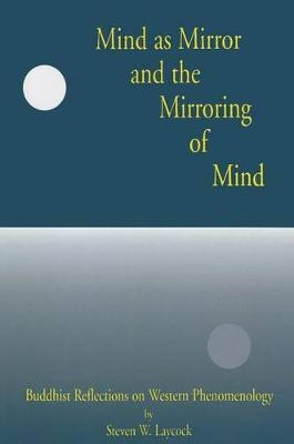 Mind as Mirror and the Mirroring of Mind: Buddhist Reflections on Western Phenomenology (Paperback)