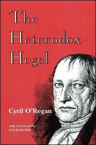 The Heterodox Hegel - SUNY Series in Hegelian Studies (Paperback)