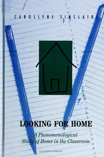 Looking for Home: A Phenomenological Study of Home in the Classroom (Paperback)