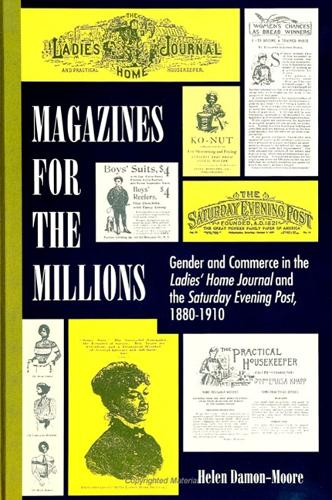 Magazines for the Millions: Gender and Commerce in the Ladies' Home Journal and the Saturday Evening Post, 1880-1910 (Paperback)