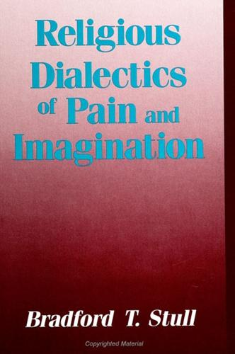 Religious Dialectics of Pain and Imagination - SUNY series in Rhetoric and Theology (Paperback)