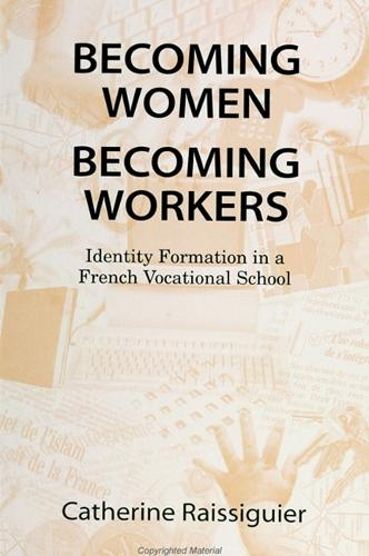 Becoming Women/Becoming Workers: Identity Formation in a French Vocational School - SUNY series, Power, Social Identity, and Education (Paperback)