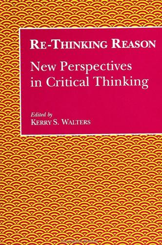 Re-Thinking Reason: New Perspectives in Critical Thinking - SUNY Series, Teacher Empowerment and School Reform (Paperback)