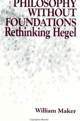 Philosophy without Foundations: Rethinking Hegel - SUNY Series in Philosophy (Paperback)