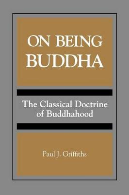 On Being Buddha: The Classical Doctrine of Buddhahood - SUNY series, Toward a Comparative Philosophy of Religions (Paperback)