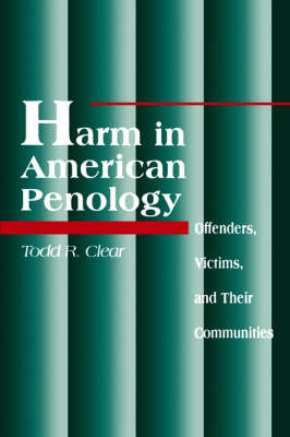 Harm in American Penology: Offenders, Victims, and Their Communities - SUNY series in New Directions in Crime and Justice Studies (Paperback)