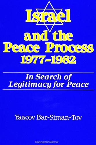 Israel and the Peace Process 1977-1982: In Search of Legitimacy for Peace - SUNY series in Israeli Studies (Paperback)