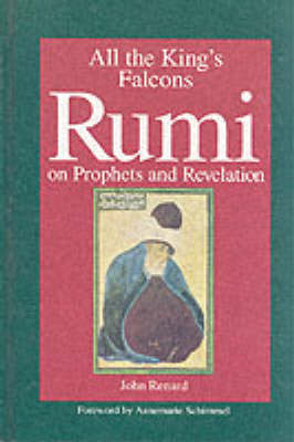 All the King's Falcons: Rumi on Prophets and Revelation (Hardback)