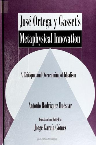 Jose Ortega y Gasset's Metaphysical Innovation: A Critique and Overcoming of Idealism - SUNY series in Latin American and Iberian Thought and Culture (Paperback)